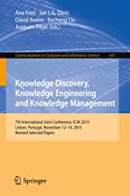 Knowledge Discovery, Knowledge Engineering and Knowledge Management: 7th International Joint Conference, IC3K 2015, Lisbon, Portugal, November 12-14, 2015, ... Computer and Information Science Book 631)