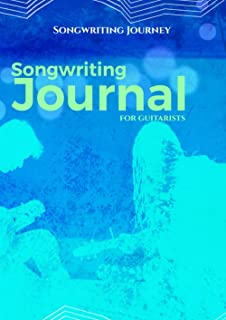 Songwriting Journal for Guitarists: A Guitarist songwriter notebook with space to craft and hone 25 songs complete with TA...