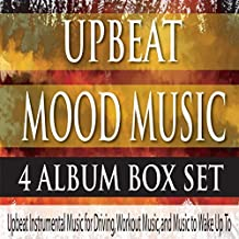 Upbeat Mood Music 4 ALBUM BOX SET: Upbeat Instrumental Music for Driving, Workout Music, And Music to Wake Up To by Robbins Island Music Group (2014-05-04)