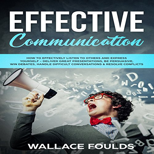 Effective Communication: How to Effectively Listen to Others and Express Yourself audiobook cover art