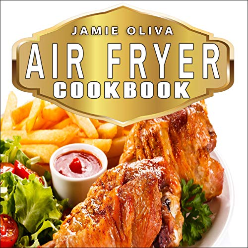 Air Fryer Cookbook: Super Easy Recipes to Fry, Bake, Grill, and Roast with Your Air Fryer: Air Fryer Recipes, Low Fat Diet, Fast Easy Cooking, Weigh Loss, Microwave Cooking, Low Fat Cooking