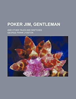 Poker Jim, Gentleman; And Other Tales and Sketches