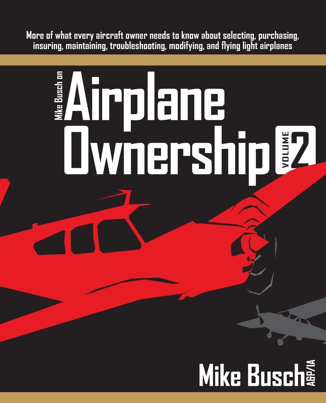 Image OfMike Busch On Airplane Ownership (Volume 2): More Of What Every Aircraft Owner Needs To Know About Selecting, Purchasing, ...