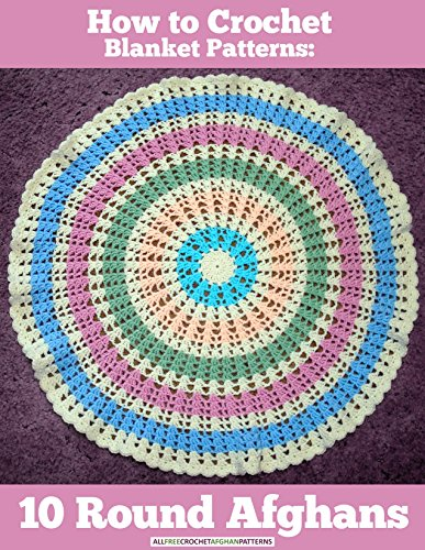 How to Crochet Blanket Patterns: 10 Round Afghans by [Prime Publishing]