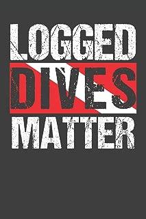 Logged Dives Matter: Scuba Dive Log Book 100 Dives (6