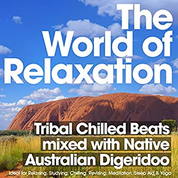The World of Relaxation Tribal Chillout Beats Mixed with Native Australian Didgeridoo