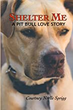 Shelter Me: A Pit Bull Love Story
