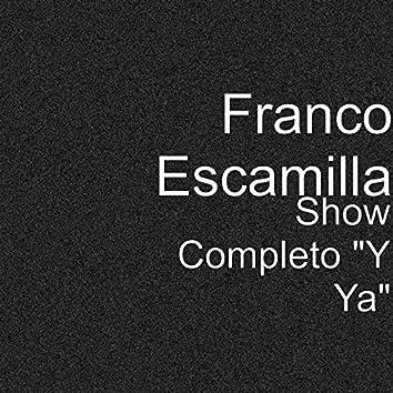 """Show Completo """"Y Ya"""""""