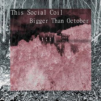 Bigger Than October