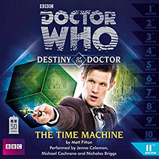 Doctor Who - Destiny of the Doctor - The Time Machine                   By:                                                                                                                                 Matt Fitton                               Narrated by:                                                                                                                                 Jenna Coleman,                                                                                        Michael Cochrane,                                                                                        Nicholas Briggs                      Length: 1 hr and 9 mins     1 rating     Overall 5.0