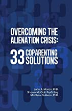 Overcoming the Alienation Crisis: 33 Coparenting Solutions PDF