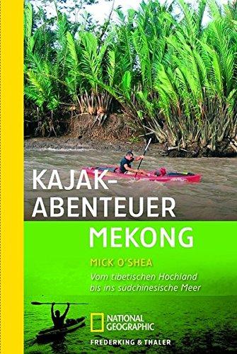 Kajak-Abenteuer Mekong: Die Erstbefahrung von Tibet bis ins südchinesische Meer (National Geographic Taschenbuch, Band 40320)