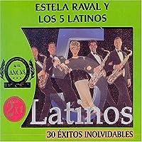 30 Exitos Inolvidables by Estela Raval Y Los 5 Latinos Raval (2005-05-03)