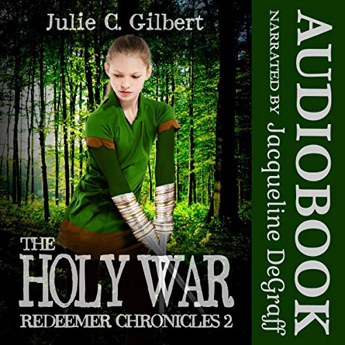 The Holy War     Redeemer Chronicles, Book 2              By:                                                                                                                                 Julie C. Gilbert                               Narrated by:                                                                                                                                 Jacqueline DeGraff                      Length: 5 hrs and 46 mins     1 rating     Overall 4.0