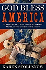 God Bless America: Strange and Unusual Religious Beliefs and Practices in the United States Kindle Edition