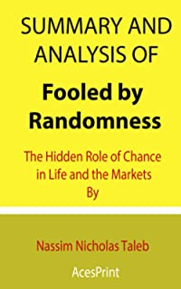 Summary and Analysis of Fooled by Randomness: The Hidden Role of Chance in Life and the Markets By Nassim Nicholas Taleb