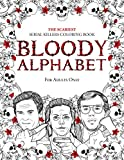 BLOODY ALPHABET: The Scariest Serial Killers Coloring Book. A True Crime Adult Gift - Full of Famous Murderers. For Adults Only.: 2 (True Crime Gifts)