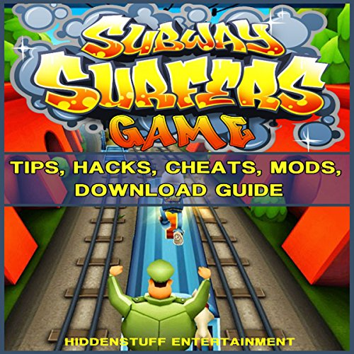 Subway Surfers Game: Tips, Hacks, Cheats, Mods, Download Guide audiobook cover art