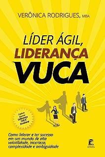 Líder Ágil, Liderança Vuca: Como liderar e ter sucesso em um mundo de alta volatilidade, incerteza, complexidade e ambigui...