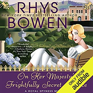 On Her Majesty's Frightfully Secret Service     A Royal Spyness Mystery, Book 11              Written by:                                                                                                                                 Rhys Bowen                               Narrated by:                                                                                                                                 Katherine Kellgren                      Length: 9 hrs and 57 mins     20 ratings     Overall 4.7