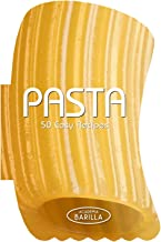 Pasta: 50 Easy Recipes by Barilla, Academia (2013) Hardcover
