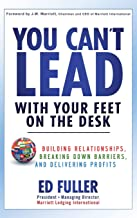 You Can't Lead With Your Feet On the Desk: Building Relationships, Breaking Down Barriers, and Delivering Profits