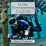 Scuba Fundamental: Start Diving the Right Way - Simon Pridmore