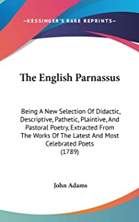 The English Parnassus: Being A New Selection Of Didactic, Descriptive, Pathetic, Plaintive, And Pastoral Poetry, Extracted...