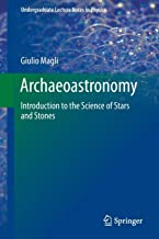 Archaeoastronomy: Introduction to the Science of Stars and Stones (Undergraduate Lecture Notes in Physics)