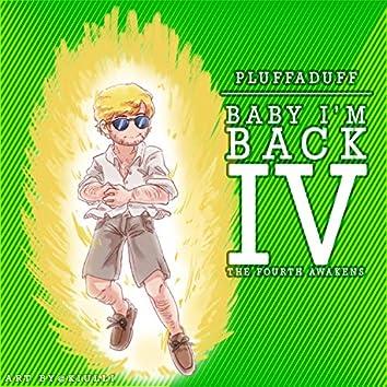 Baby I'm Back IV: The Fourth Awakens