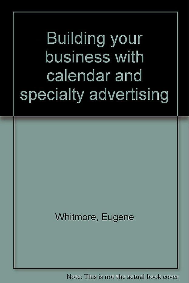 極めて重要な下る陽気なBuilding your business with calendar and specialty advertising