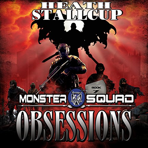 Obsessions     A Monster Squad Novel, Book 7              By:                                                                                                                                 Heath Stallcup                               Narrated by:                                                                                                                                 Maxwell Zener                      Length: 12 hrs and 11 mins     22 ratings     Overall 4.5