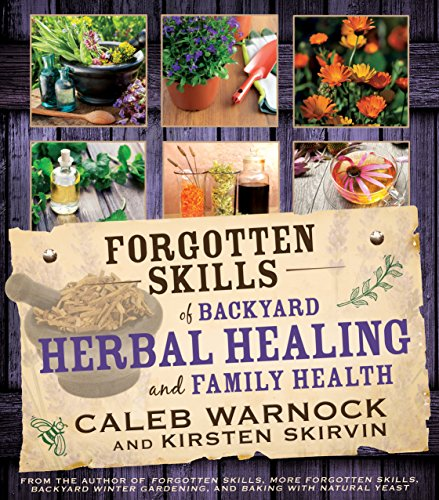 Forgotten Skills of Backyard Herbal Healing and Family Health by [Caleb Warnock, Kirsten Skirvin]