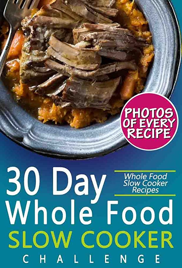30 Day Whole Food Slow Cooker Challenge: Whole Food Slow Cooker Recipes; Pictures, Serving, and Nutrition Facts for Every Recipe! Fast and Easy Approved ... Recipes for Weight Loss (English Edition)