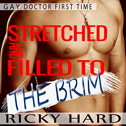 Gay Doctor First Time - Stretched and Filled to the Brim audiobook cover art