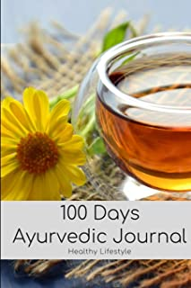 100 Days Ayurvedic Daily Routine Journal Book: Action Plan For Healthy Balance Lifestyle With Motivational Quote; Discovery With Ayurveda Healing For Beginner; Cleanse Body & Improve Natural Beauty