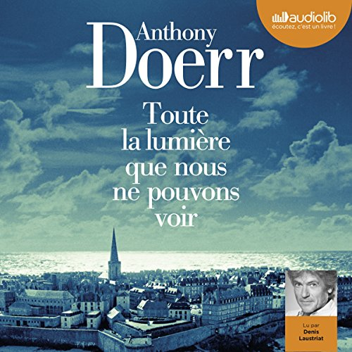 Toute la lumière que nous ne pouvons voir                   By:                                                                                                                                 Anthony Doerr                               Narrated by:                                                                                                                                 Denis Laustriat                      Length: 16 hrs and 13 mins     2 ratings     Overall 4.5