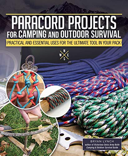 Paracord Projects For Camping and Outdoor Survival: Practical and Essential Uses for the Ultimate Tool in Your Pack (Fox Chapel Publishing) Survival Basics, 7 Ways to Carry Cordage & 60 Ways to Use It