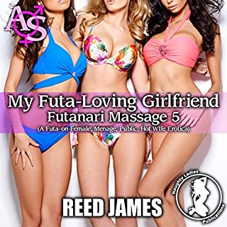 My Futa-Loving Girlfriend: A Futa-on-Female, Menage, Public, Hot Wife Erotica     Futanari Massage, Book 5               By:                                                                                                                                 Reed James                               Narrated by:                                                                                                                                 Candace Young                      Length: 35 mins     9 ratings     Overall 3.9