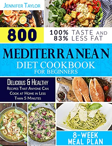 Mediterranean Diet Cookbook for Beginners: 800 Delicious & Healty Recipes to Prepare in Less Than 5 Minutes That Anyone Can Cook at Home   8 weeks Meal Plan