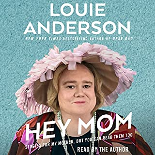 Hey Mom                   By:                                                                                                                                 Louie Anderson                               Narrated by:                                                                                                                                 Louie Anderson                      Length: 6 hrs and 1 min     231 ratings     Overall 4.6