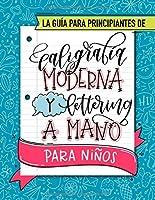 La guía para principiantes de caligrafía moderna y lettering a mano para niños: Un divertido cuaderno de actividades con...