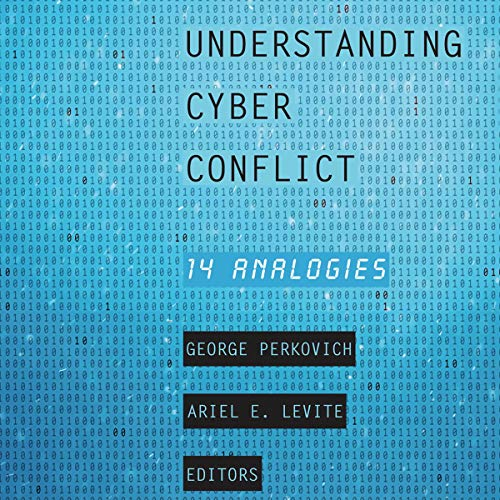 Understanding Cyber Conflict: 14 Analogies                   By:                                                                                                                                 George Perkovich - editor,                                                                                        Ariel E. Levite - editor                               Narrated by:                                                                                                                                 Robert Parson                      Length: 11 hrs and 10 mins     Not rated yet     Overall 0.0