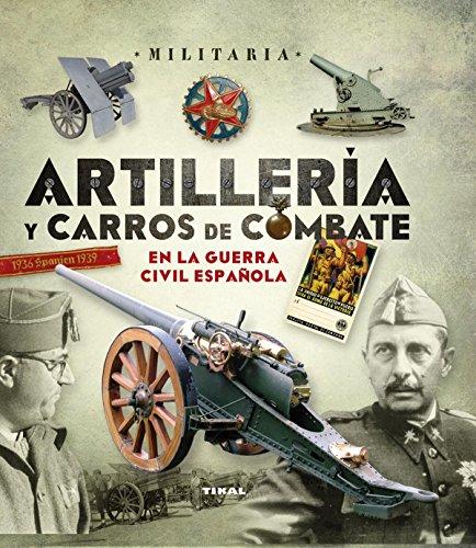 Artillería y carros de combate en la guerra civil española (Militaria)