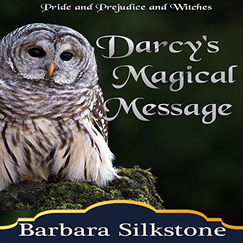Darcy's Magical Message: Pride and Prejudice and Witches     The Witches of Longbourn, Book 3              By:                                                                                                                                 Barbara Silkstone,                                                                                        A Lady                               Narrated by:                                                                                                                                 Jannie Meisberger                      Length: 2 hrs and 52 mins     21 ratings     Overall 4.0