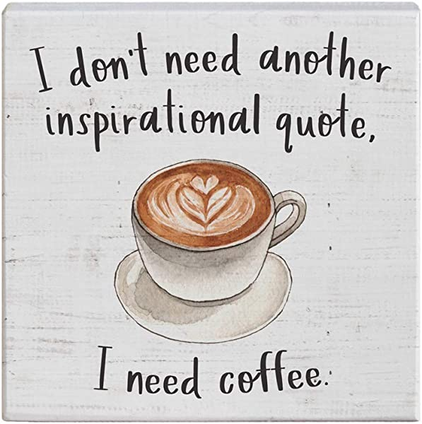 Simply Said INC Small Talk Sign 5 25 Wood Block Plaque I Don T Need Another Inspirational Quote I Need Coffee