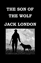 THE SON OF THE WOLF By JACK LONDON: Tales of the far North