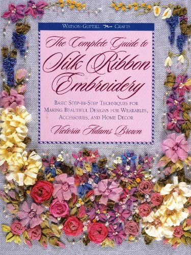 The Complete Guide to Silk Ribbon Embroidery Basic Step By Step Techniques for Making Beautiful product image