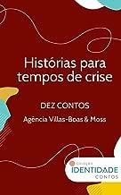 Histórias para tempos de crise: Dez contos - Agência Villas-Boas & Moss (Portuguese Edition)