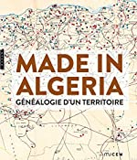 Made in Algeria. Généalogie d'un territoire de Zahia Rahmani